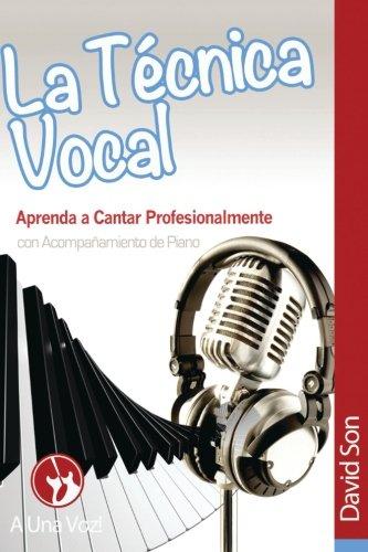 La Tecnica Vocal: Aprenda a cantar profesionalmente (con acompañamiento de piano) (Canto) (Volume 1) (Spanish Edition) [David Son] (Tapa Blanda)