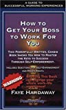 How to Get Your Boss to Work for You, Faye Hardaway, 0966266323