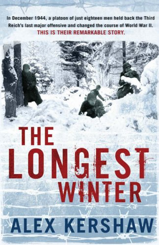 The Longest Winter : The Epic Story of World War Ii's Most Decorated Platoon