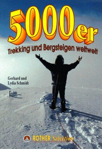 Fünftausender (5000er). Trekking und Bergsteigen weltweit. Trekkingrouten und Gipfelanstiege auf 33 Fünftausender
