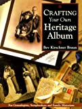 Crafting Your Family Heritage Album, Beverly Kirschner Braun, 1558705341
