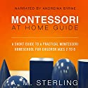Montessori at Home Guide: A Short Guide to a Practical Montessori Homeschool for Children Ages 2-6, Volume 2 Audiobook by A M Sterling Narrated by Andreina Byrne