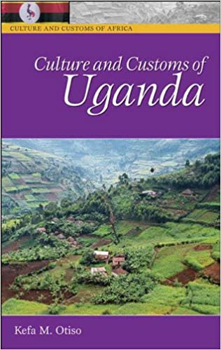 Culture and customs of uganda cultures and customs of the world culture and customs of uganda cultures and customs of the world amazon kefa m otiso 9780313331480 books sciox Images