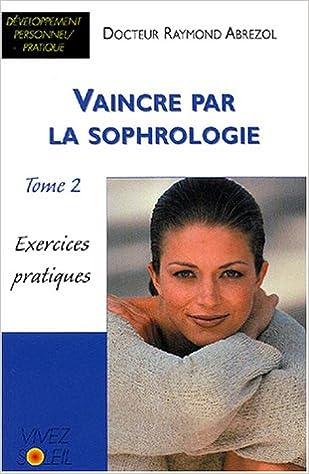 Download Online Vaincre par la sophrologie : Tome 2, Exercices pratiques pdf, epub ebook