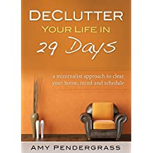 Declutter: Your Life! A Minimalist Approach to Organize Your Home, Mind and Schedule (organize, Decluttering, Minimalistic, Declutter, cleaning, organizing, simplify)