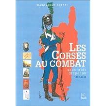 Corses au combat (les) sous trois drapeaux 1792-1815