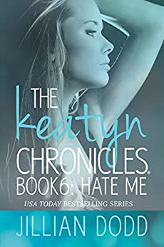 Hate Me (The Keatyn Chronicles Book 6) by [Dodd, Jillian]