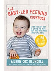 The Baby-Led Feeding Cookbook: A New Healthy Way of Eating For Your Baby That the Whole Family Will L