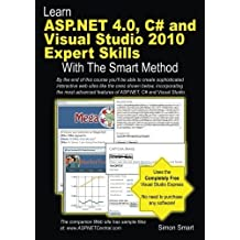 Learn ASP.NET 4.0, C# and Visual Studio 2010 Expert Skills with The Smart Method: Courseware tutorial for self-instruction to expert level by Smart, Mr Simon (2012) Paperback