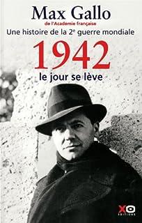Une histoire de la Deuxième Guerre mondiale : [3] : 1942, le jour se lève : récit, Gallo, Max
