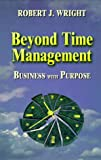 Beyond Time Management: Business with Purpose
