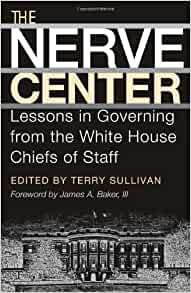 The Nerve Center Lessons In Governing From The White House Chiefs Of Staff Joseph V Hughes Jr And Holly O