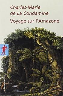 Voyage sur l'Amazone par La Condamine