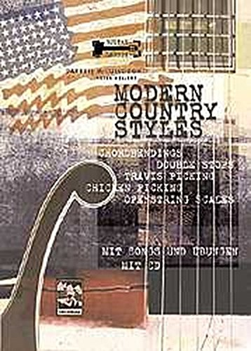 Modern Country Styles. Guitar Lessons mit CD: Chordbendings. Double Stops. Travis + Chicken Picking. Openstring Scales
