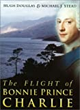 Flight of Bonnie Prince Charlie, Hugh Douglas and Michael J. Stead, 0750919892