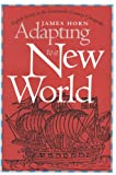 Adapting to a New World, James J. Horn, 0807821373