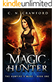 Magic Hunter: An Urban Fantasy Novel (The Vampire's Mage Series Book 1)
