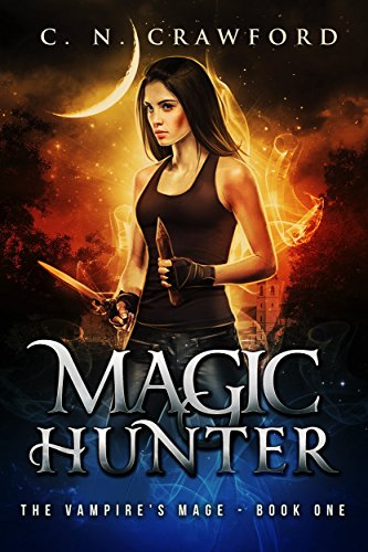 Magic Hunter (The Vampire's Mage Series Book 1) by [Crawford, C.N.]