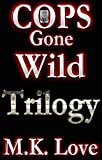 Cops Gone Wild Series - Trilogy