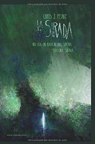 Descargar Libro La Sirada: No Era Un Hada, Ni Una Sirena. Era Una Sirada. Chris J. Peake