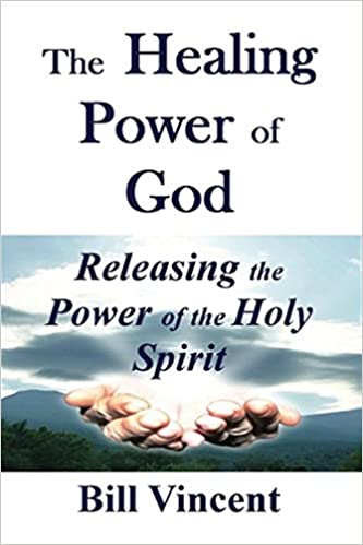The Healing Power of God: Releasing the Power of the Holy Spirit
