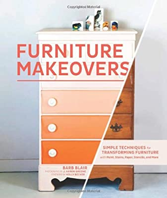 Furniture Makeovers: Simple Techniques for Transforming Furniture with Paint, Stains, Paper, Stencils, and More by Chronicle Books