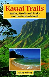 Kauai Trails: Walks, Strolls and Treks on the Garden Island