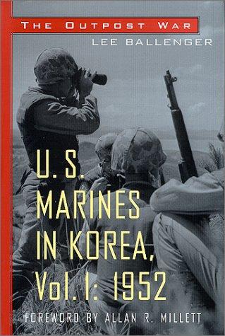The Outpost War:  U.S. Marines in Korea, Vol. 1: 1952 (Marine Korea 1st Division)