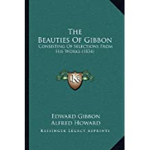 The Beauties Of Gibbon: Consisting Of Selections From His Works (1834)