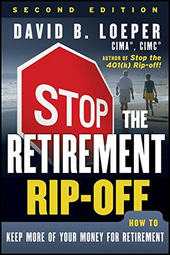 Stop The Retirement Rip Off  How To Keep More Of Your Money For Retirement