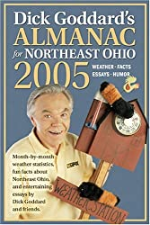 Dick Goddard's Almanac for Northeast Ohio 2005: Month-By-Month Weather Statistics, Fun Facts about Northeast Ohio, and Entertaining Essays by Dick God