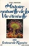 Histoire naturelle de la vie éternelle par Watson