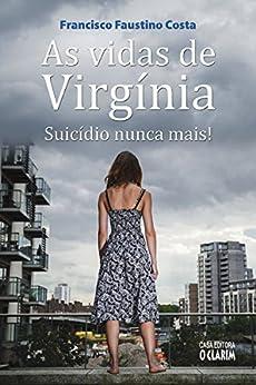 As vidas de Virgínia: Suicídio nunca mais! por [Costa, Francisco Faustino]