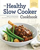 Healthy Slow Cooker Cookbook: 150 Fix-And-Forget Recipes Using Delicious, Whole Food Ingredients (Paperback)