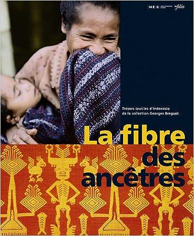 Lire un La fibre des ancêtres : Trésors textiles d'Indonésie de la collection Georges Breguet pdf ebook