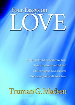 four essays on love truman g madsen 楽天koboで「four essays on love」(truman g madsen)を読もう no principle is more vital than love — the anchor for the two great commandments these.