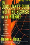 The Consultant's Guide to Getting Business on the Internet, Herman R. Holtz, 0471149241