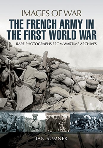 The French Army in the First World War: Rare Photographs from wartime Archives (Images Of War)