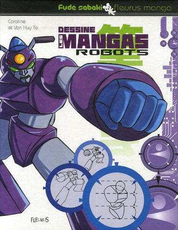 Dessine les mangas robots Broché – 12 avril 2007 Caroline Ta Van Huy Ta Fleurus 2215093315