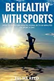 Be healthy with sports: How to maintain health, doing 30 to 60 minutes of sport a day, exercises inside, health and fitness, healthy lifestyle, fitness books