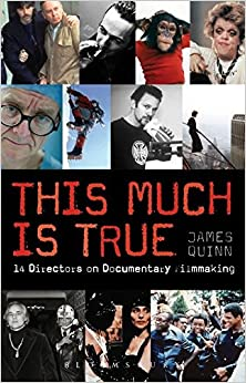 The This Much is True - 15 Directors on Documentary Filmmaking: 14 Directors on Documentary Filmmaking (Professional Media Practice)