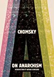On Anarchism provides the reasoning behind Noam Chomsky's fearless lifelong questioning of the legitimacy of entrenched power. In these essays, Chomsky redeems one of the most maligned ideologies, anarchism, and places it at the foundation of his ...