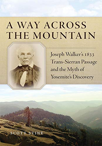 - A Way Across the Mountain: Joseph Walker's 1833 Trans-Sierran Passage and the Myth of Yosemite's Discovery