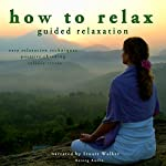 How to Relax - Guided Relaxation: easy relaxation techniques, positive thinking, relieve stress | John Mac