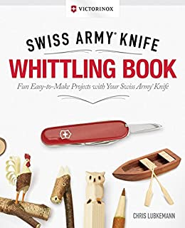 Book Cover: Victorinox Swiss Army® Knife Whittling Book, Gift Edition: Fun, Easy-to-Make Projects with Your Swiss Army® Knife