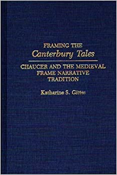 Framing the Canterbury Tales: Chaucer and the Medieval Frame Narrative Tradition: Chaucer and the Mediaeval Frame Narrative Tradition (Contributions to the Study of World Literature)