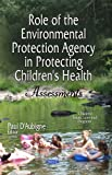 Role of the Environmental Protection Agency in Protecting Children's Health, , 1629485055