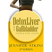 Detox:  Liver and Gallbladder Detox: Natural Body Cleanse (Sugar Addiction, Liver, Liver Cleanse, Detox Diet, Detox Cleanse, Self Healing Diet)