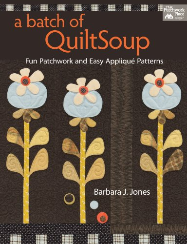 - A Batch of QuiltSoup: Fun Patchwork and Easy Appliqué Patterns