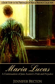 Maria Lucas: A Short Story in the Personages of Pride & Prejudice Collection by [Becton, Jennifer]